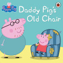 Peppa Pig: Daddy Pig's Old Chair : to the jumble sale! how is he ever...