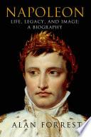 Napoleon  Life  Legacy  and Image  A Biography