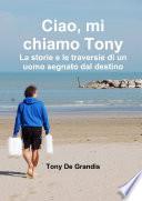 Ciao  mi chiamo Tony Le Storie e le traversie di un uomo segnato dal destino