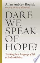 Dare We Speak of Hope?