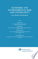 Economic And Environmental Risk And Uncertainty : new developments in the modelling of...