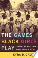The Games Black Girls Play : 2007 pen/beyond margins book award finalist when...