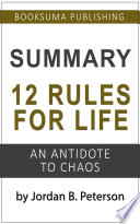 Summary Of 12 Rules For Life An Antidote To Chaos By Jordan B Peterson