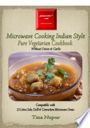 Gizmocooks Microwave Cooking Indian Style Pure Vegetarian Cookbook For 23 Lts Microwave Ovens
