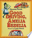 Good Driving  Amelia Bedelia