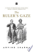 The Ruler s Gaze  A Study of British Rule over India from a Saidian Perspective