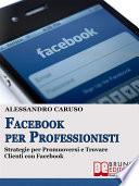 FACEBOOK PER PROFESSIONISTI  Strategie per Promuoversi e Trovare Clienti su Facebook