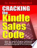Cracking the Kindle Sales Code  How to Search Engine Optimize Your Book So Amazon Promotes and Recommends It to Everyone