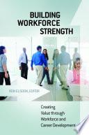 Building Workforce Strength Creating Value Through Workforce And Career Development