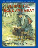 Behind the Blue and Gray  The Soldier s Life in the Civil War