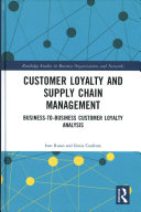 Customer Loyalty and Supply Chain Management: Business-To-Business Customer Loyalty Analysis