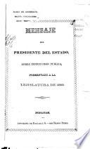 Mensaje del presidente del estado, sobre instrucción publica, presentado a la lejislatura de ...