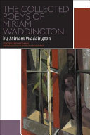 The collected poems of Miriam Waddington : a critical edition / edited by Ruth Panofsky.