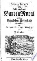 "Ludwig Tölpels ganz funkel nagel neue Bauren Moral, mit einem lächerlichen Wörterbuch, vermehret und in das Teutsche übersetzt von Palato. [The ""Bauren Moral"" abridged and adapted from the ""Grobianus"" of Friedrich Dedekind. With ""Wohlgemeynter Unterricht für alle Arten unerfahrner Bedienten"", selected from the German translation, published in 1748, of Jonathan Swift's ""Directions to Servants,"" followed by ""Critisches Bauren-Wörterbuch.""]"