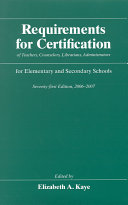 Requirements for Certification of Teachers  Counselors  Librarians  Administrators for Elementary and Secondary Schools  Seventy first Edition  2006 2007