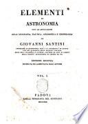 Elementi di astronomia con le applicazioni alla geografia, nautica, gnomonica e cronologia di Giovanni Santini ... Vol. 1. [-2.]