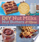 DIY Nut Milks  Nut Butters  and More