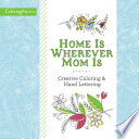 Home Is Wherever Mom Is Adult Coloring Book  Creative Coloring and Hand Lettering