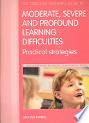 The Effective Teacher s Guide to Moderate  Severe and Profound Learning Difficulties