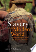 Slavery in the Modern World: A History of Political, Social, and Economic Oppression [2 volumes]