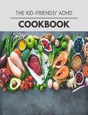 The Kid Friendly Adhd Cookbook