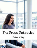 The Dress Detective : the hidden stories in garments, setting...