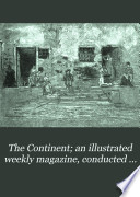 The Continent  an illustrated weekly magazine  conducted by Albion W  Tourg  e