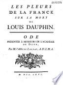 Les Pleurs de la France sur la mort de Louis dauphin  Ode pr  sent  e    Messieurs de l Acad  mie de Dijon par M  l abb   de Launay
