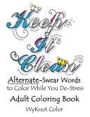Keep It Clean - Alternate Swear Words Adult Coloring Book
