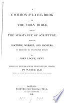 A common place book to the holy Bible  reduced to heads by J  Locke  revised by W  Dodd