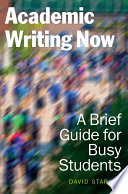 Academic Writing Now  A Brief Guide for Busy Students