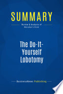 Summary The Do It Yourself Lobotomy