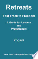 Retreats   Fast Track to Freedom   A Guide for Leaders and Practitioners