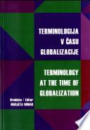 Terminologija v èasu globalizacije / Terminology at the Time of Globalization