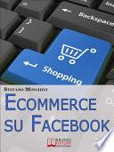 Ecommerce su Facebook  Guida Pratica per Aprire un Negozio Virtuale e Promuovere il tuo Prodotto sul Social Network pi   Cliccato   Ebook Italiano   Anteprima Gratis