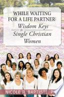 While Waiting for a Life Partner  Wisdom keys for Single Christian Women