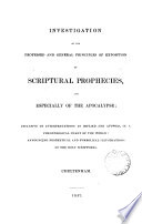 Investigation of the professed and general principles of exposition of Scriptural prophecies, and especially of the Apocalypse