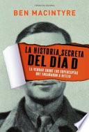La historia secreta del día D : la verdad sobre los superespías que engañaron a Hitler