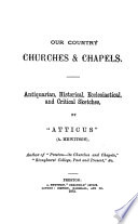 Our country churches   chapels  antiquarian  historical  ecclesiastical  and critical sketches