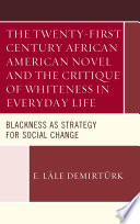 The Twenty first Century African American Novel and the Critique of Whiteness in Everyday Life