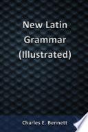 New Latin Grammar  Illustrated