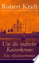 Um die indische Kaiserkrone: Ein Abenteuerroman - Vollständige Ausgabe (Band 1-4)