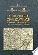 La Frontierele Civilizaţiilor. Basarabia În Context Geopolitic, Economic, Cultural Şi Religios