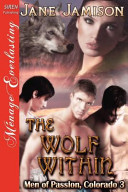 The Wolf Within  Men of Passion  Colorado 3   Siren Publishing Menage Everlasting