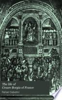 The Life of Cesare Borgia of France
