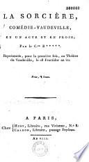 La Sorcière. Comédie-vaudeville en un acte, et en prose, par le cen R̊̊̊̊̊[Ravrio], représentée pour la première fois au théâtre du Vaudeville, le 28 fructidor an VII...