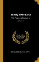 Theory of the Earth: With Proofs and Illustrations;