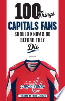 100 Things Capitals Fans Should Know   Do Before They Die