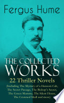 The Collected Works of Fergus Hume  22 Thriller Novels  Including The Mystery of a Hansom Cab  The Secret Passage  The Bishop   s Secret  The Green Mummy  The Silent House  The Crowned Skull and more