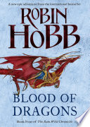 Blood of Dragons (The Rain Wild Chronicles, Book 4) by Robin Hobb